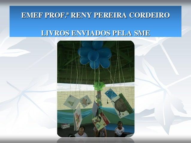 EMEF PROF.ª RENY PEREIRA CORDEIRO LIVROS ENVIADOS PELA SME