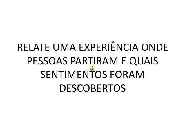 RELATE UMA EXPERIÊNCIA ONDEPESSOAS PARTIRAM E QUAISSENTIMENTOS FORAMDESCOBERTOS