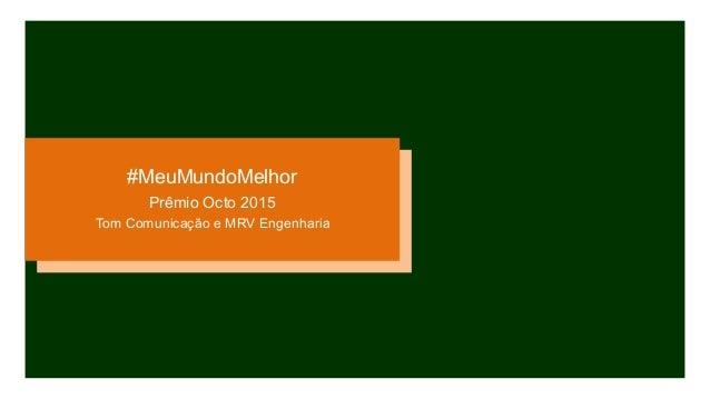 #MeuMundoMelhor Prêmio Octo 2015 Tom Comunicação e MRV Engenharia