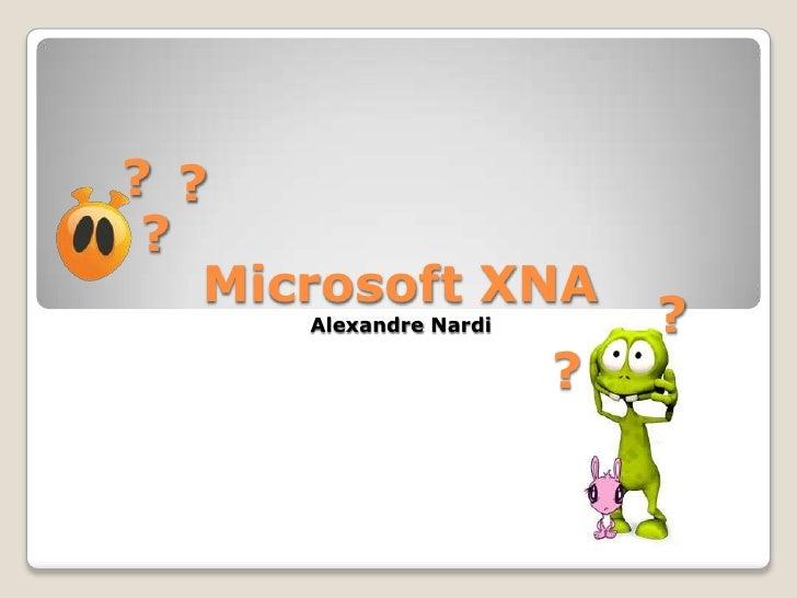 ?<br />?<br />Microsoft XNAAlexandre Nardi<br />?<br />?<br />?<br />