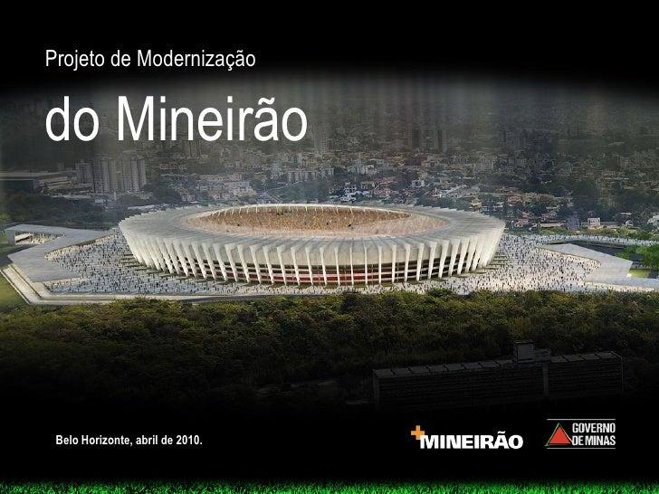 Projeto de Modernização   do Mineirão     Belo Horizonte, abril de 2010.