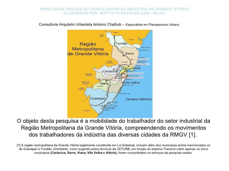 MOBILIDADE URBANA DO TRABALHADOR DA INDÚSTRIA NA GRANDE VITORIA ELABORADO POR: INSTITUTO EUVALDO LODI - IEL-ES O objeto de...