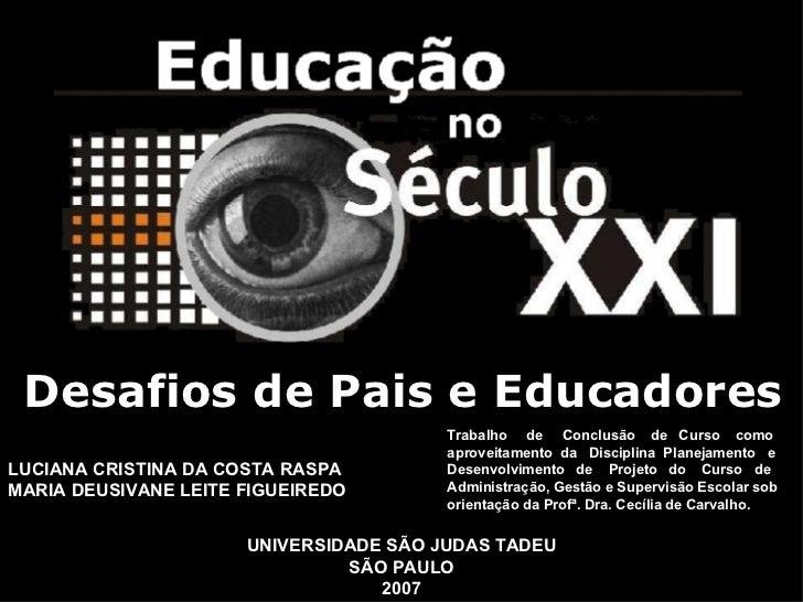 Capa Desafios de Pais e Educadores LUCIANA CRISTINA DA COSTA RASPA MARIA DEUSIVANE LEITE FIGUEIREDO UNIVERSIDADE SÃO JUDAS...