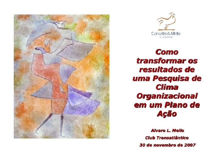 Como transformar os resultados de uma Pesquisa de Clima Organizacional em um Plano de Ação Alvaro L. Mello Club Transatlân...