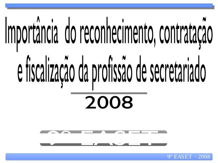 9º EASET 2008 Importância  do reconhecimento, contratação e fiscalização da profissão de secretariado