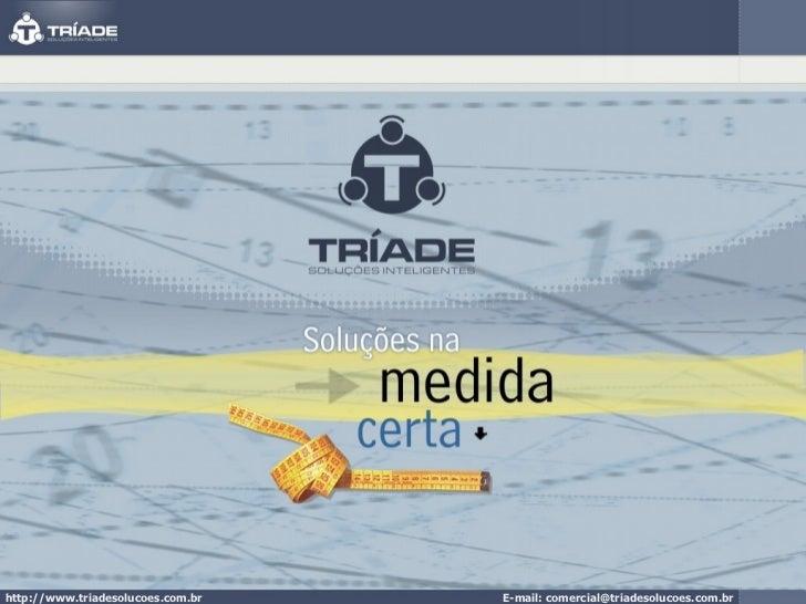 http://www.triadesolucoes.com.br E-mail: comercial@triadesolucoes.com.br