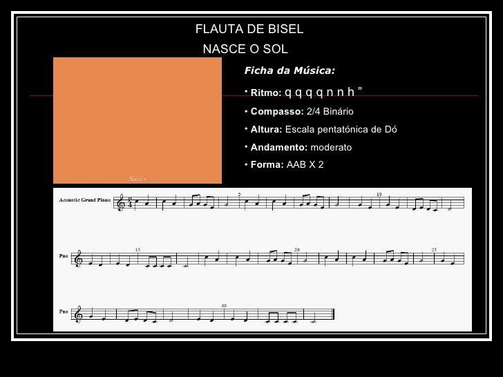 """FLAUTA DE BISEL NASCE O SOL <ul><li>Ficha da Música: </li></ul><ul><li>Ritmo:   q q q q n n h """" </li></ul><ul><li>Compasso..."""