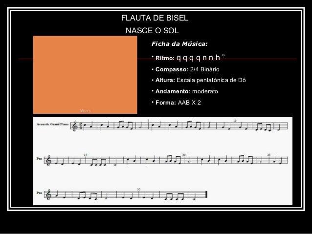 """FLAUTA DE BISEL NASCE O SOL      Ficha da Música:      • Ritmo: q   qqqnnh""""      • Compasso: 2/4 Binário      • Altura: Es..."""