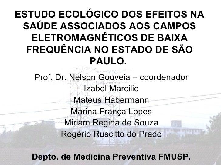 ESTUDO ECOLÓGICO DOS EFEITOS NA SAÚDE ASSOCIADOS AOS CAMPOS ELETROMAGNÉTICOS DE BAIXA FREQUÊNCIA NO ESTADO DE SÃO PAULO.  ...