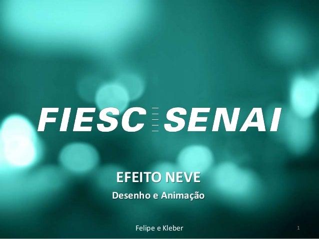 EFEITO NEVE Desenho e Animação Felipe e Kleber 1