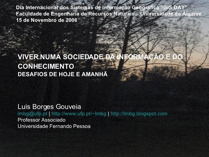 VIVER NUMA SOCIEDADE DA INFORMAÇÃO E DO CONHECIMENTO   DESAFIOS DE HOJE E AMANHÃ Luis Borges Gouveia [email_address]  |  h...