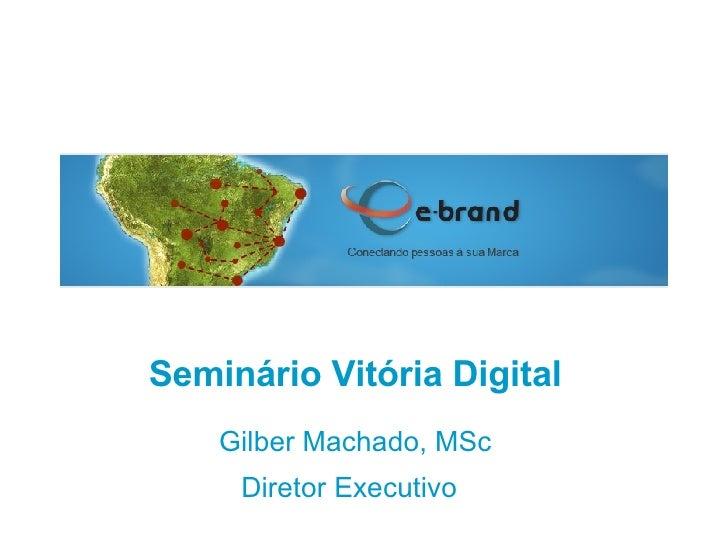 Seminário Vitória Digital Gilber Machado, MSc Diretor Executivo