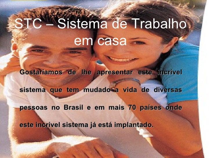 Gostaríamos de lhe apresentar este incrível sistema que tem mudado a vida de diversas pessoas no Brasil e em mais 70 paíse...