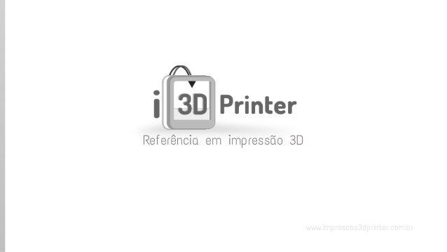 www.impressao3dprinter.com.br  Referência em impressão 3D