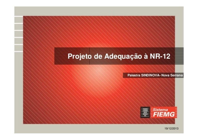 Projeto de Adequação à NR-12  Palestra SINDINOVA- Nova Serrana  19/12/2013