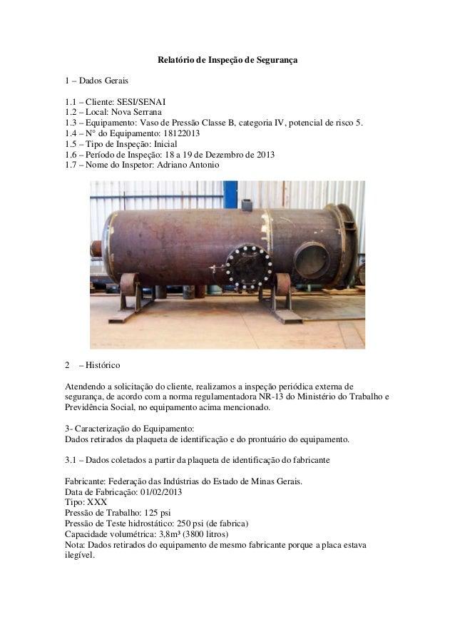 Relatório de Inspeção de Segurança 1 – Dados Gerais 1.1 – Cliente: SESI/SENAI 1.2 – Local: Nova Serrana 1.3 – Equipamento:...