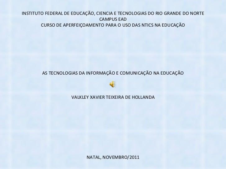 INSTITUTO FEDERAL DE EDUCAÇÃO, CIENCIA E TECNOLOGIAS DO RIO GRANDE DO NORTE CAMPUS EAD CURSO DE APERFEIÇOAMENTO PARA O USO...