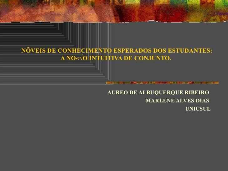 NÍVEIS DE CONHECIMENTO ESPERADOS DOS ESTUDANTES: A NOÇÃO INTUITIVA DE CONJUNTO.   AUREO DE ALBUQUERQUE RIBEIRO  MARLENE AL...