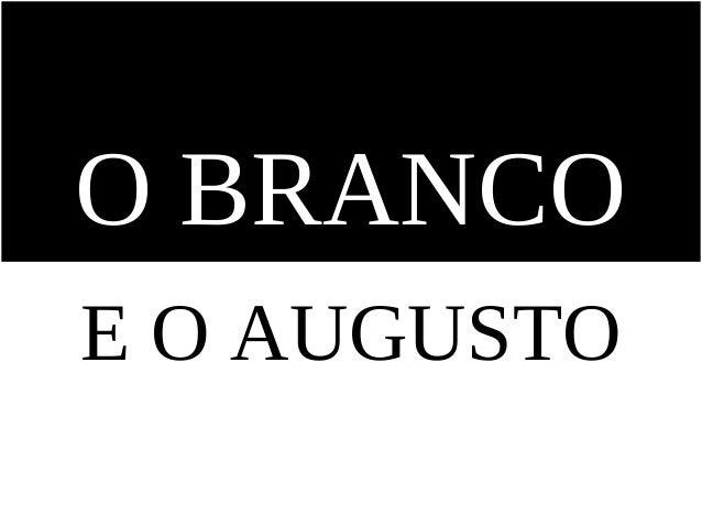 O BRANCOE O AUGUSTO