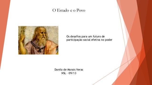O Estado e o Povo  Os desafios para um futuro de participação social efetiva no poder  Danilo de Morais Veras NSL – 09/13