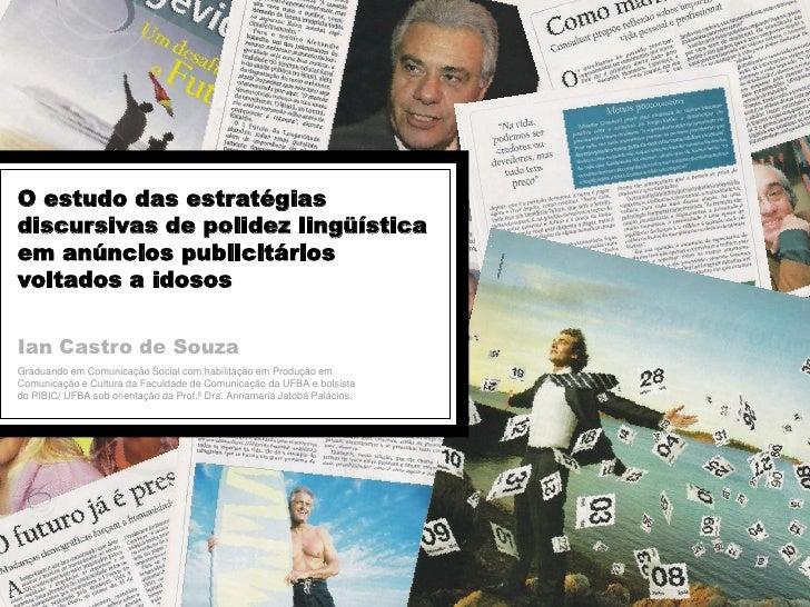 O estudo das estratégias discursivas de polidez lingüística em anúncios publicitários voltados a idosos  Ian Castro de Sou...