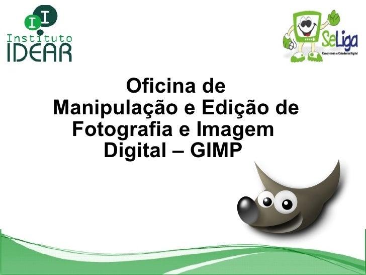Oficina de  Manipulação e Edição de Fotografia e Imagem Digital – GIMP