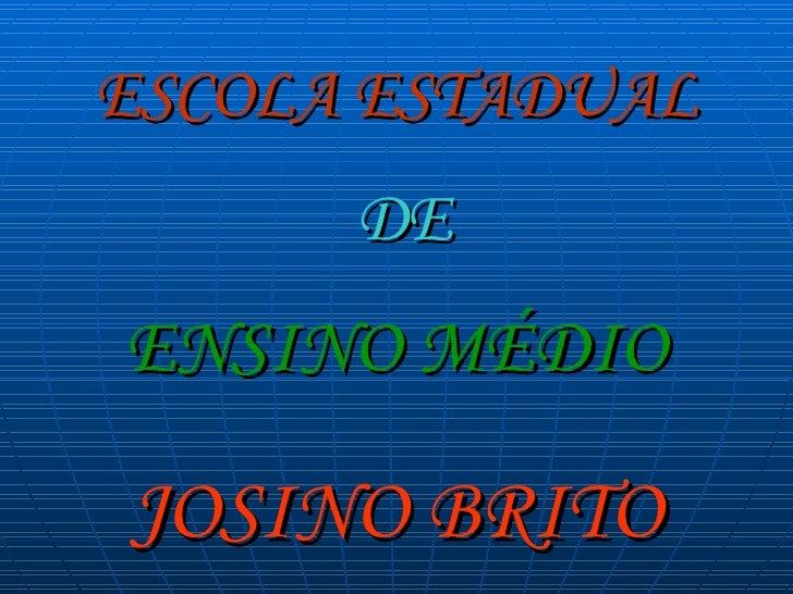 ESCOLA ESTADUAL   DE   ENSINO MÉDIO   JOSINO BRITO