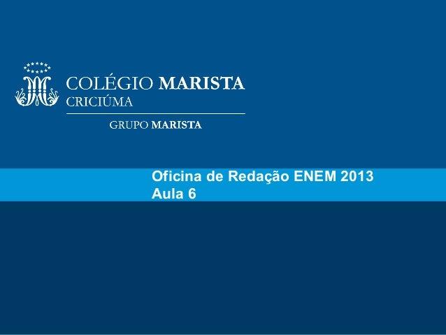 Oficina de Redação ENEM 2013Aula 6                               1