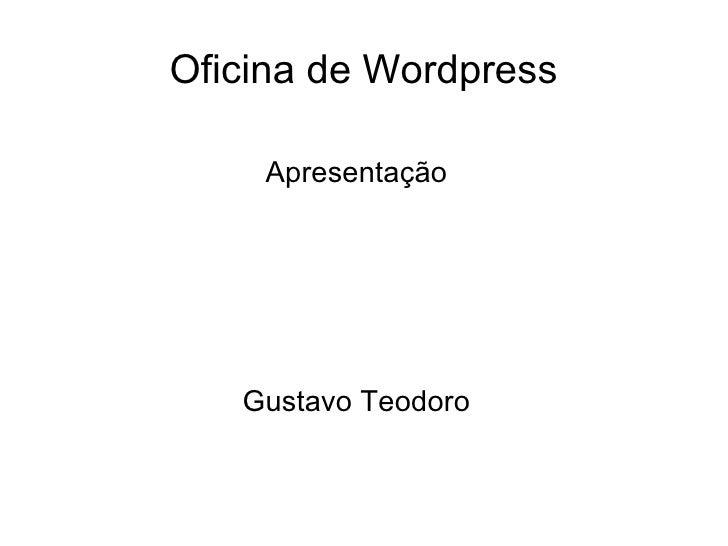 Oficina de Wordpress    Apresentação   Gustavo Teodoro