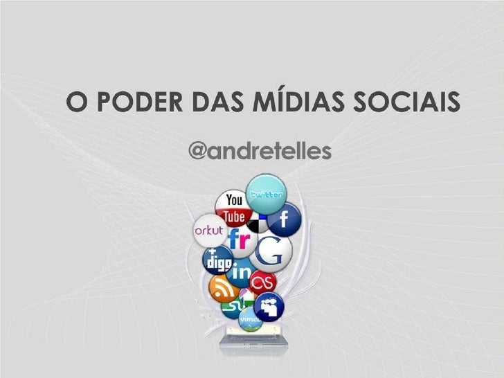 Apresentao opoderdasmdiassociais-andrtelles-100330080913-phpapp02-100330200748-phpapp01