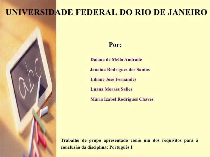 Maria Izabel Rodrigues Chaves Luana Moraes Salles  UNIVERSIDADE FEDERAL DO RIO DE JANEIRO Janaína Rodrigues dos Santos Lil...