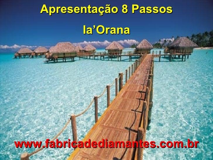 Encerramento Ia'Orana www.fabricadediamantes.com.br Apresentação 8 Passos