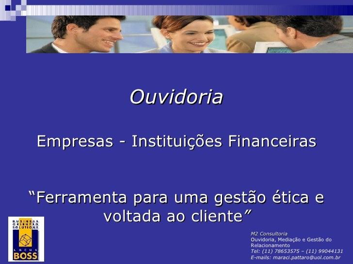"""Ouvidoria Empresas - Instituições Financeiras """" Ferramenta para uma gestão ética e voltada ao cliente """" M2 Consultoria Ouv..."""