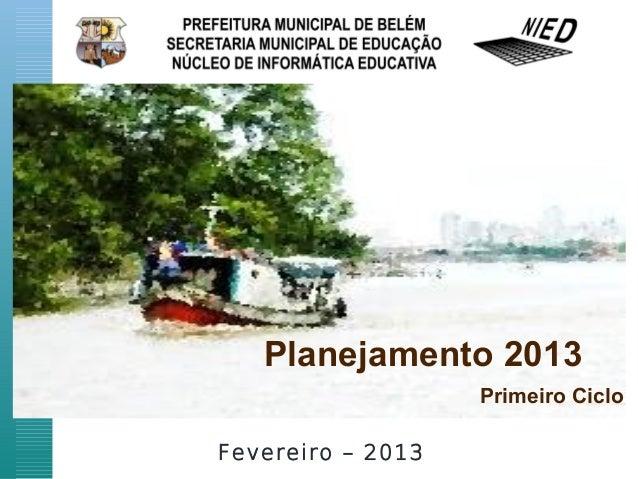Planejamento 2013                   Primeiro CicloFevereiro – 2013