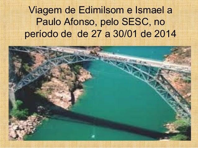 Viagem de Edimilsom e Ismael a Paulo Afonso, pelo SESC, no período de de 27 a 30/01 de 2014