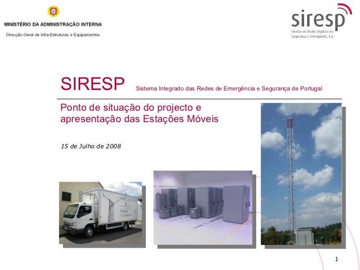 SIRESP Ponto de situação do projecto e apresentação das Estações Móveis Sistema Integrado das Redes de Emergência e Segura...