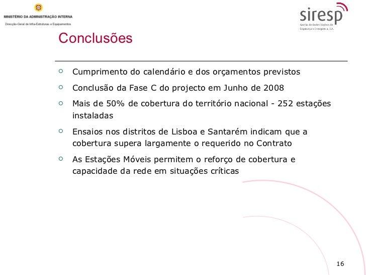 Conclusões   <ul><li>Cumprimento do calendário e dos orçamentos previstos </li></ul><ul><li>Conclusão da Fase C do project...
