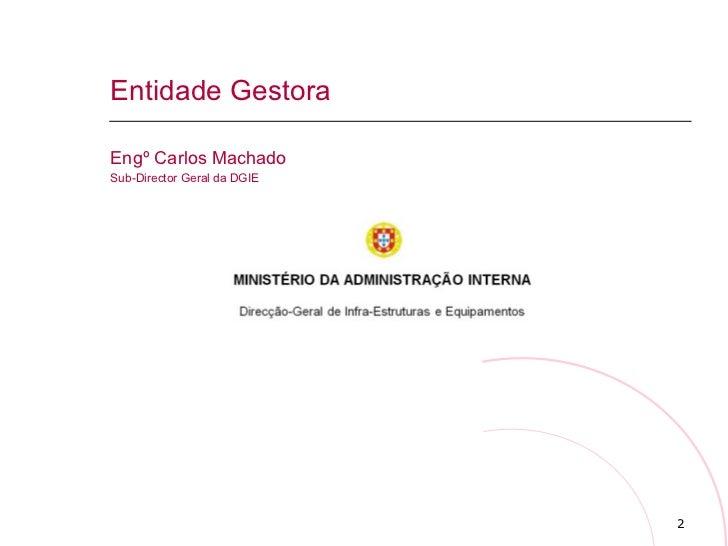 Entidade Gestora Engº Carlos Machado Sub-Director Geral da DGIE