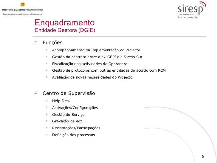 Enquadramento Entidade Gestora (DGIE) <ul><li>Funções </li></ul><ul><ul><li>Acompanhamento da Implementação do Projecto  <...