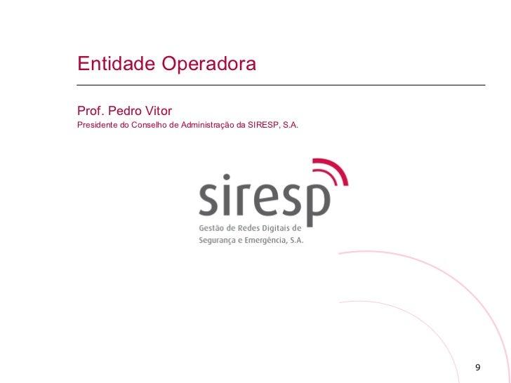 Entidade Operadora Prof. Pedro Vitor Presidente do Conselho de Administração da SIRESP, S.A.