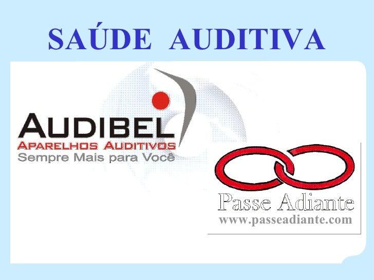SAÚDE  AUDITIVA www.passeadiante.com