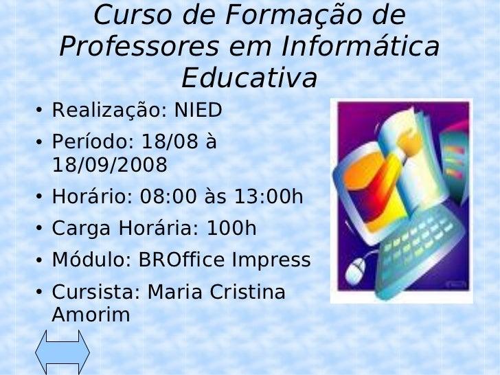Curso de Formação de Professores em Informática Educativa <ul><li>Realização: NIED </li></ul><ul><li>Período: 18/08 à 18/0...