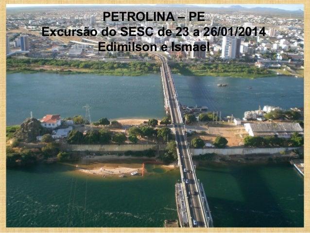 PETROLINA – PE Excursão do SESC de 23 a 26/01/2014 Edimilson e Ismael