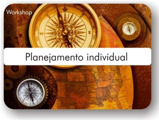 Planejamento Individual•   Planejamento: Trabalho de preparação para qualquer empreendimento,    segundo roteiro e métodos...