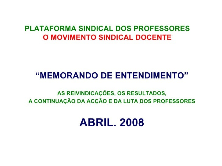 "PLATAFORMA SINDICAL DOS PROFESSORES     O MOVIMENTO SINDICAL DOCENTE       ""MEMORANDO DE ENTENDIMENTO""          AS REIVIND..."