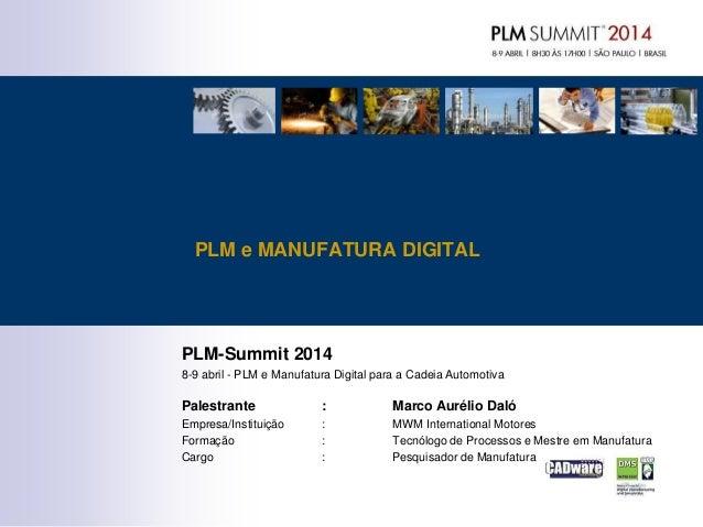PLM-Summit 2014 8-9 abril - PLM e Manufatura Digital para a Cadeia Automotiva Palestrante : Marco Aurélio Daló Empresa/Ins...