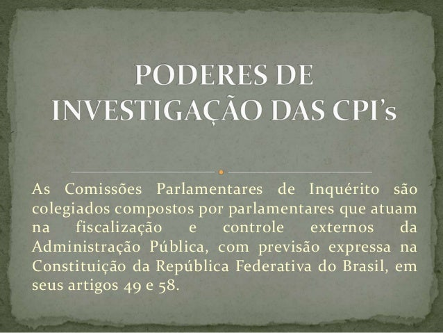 As Comissões Parlamentares de Inquérito são colegiados compostos por parlamentares que atuam na fiscalização e controle ex...