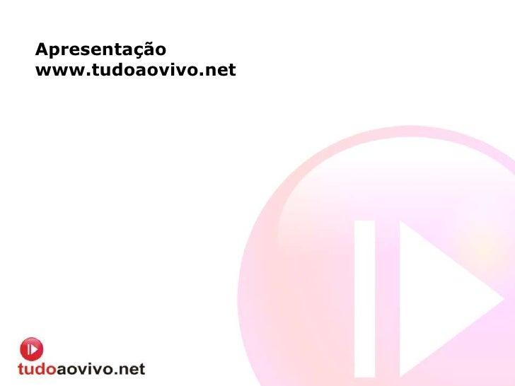 Apresentaçãowww.tudoaovivo.net<br />