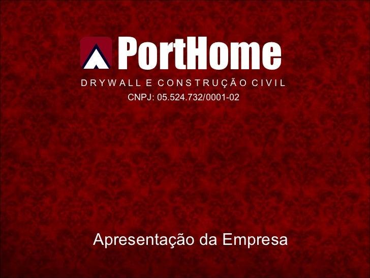 PortHomeDRYWALL E CONSTRUÇÃO CIVIL     CNPJ: 05.524.732/0001-02 Apresentação da Empresa