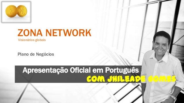 ZONA NETWORKVisionários globais Plano de Negócios Apresentação Oficial em Português com Jhileade Gomes